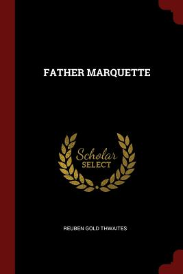 Father Marquette - Thwaites, Reuben Gold
