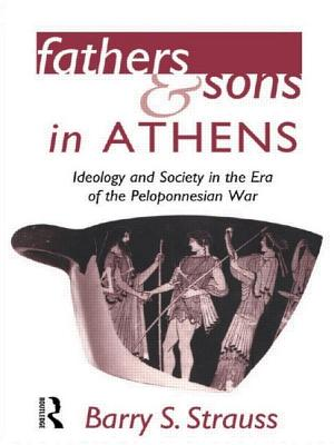 Fathers and Sons in Athens: Ideology and Society in the Era of the Peloponnesian War - Strauss, Barry