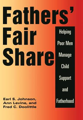 Father's Fair Share: Helping Poor Men Manage Child Support and Fatherhood - Johnson, Earl, and Levine, Ann, and Doolittle, Fred C.