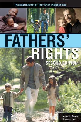 Fathers' Rights: The Best Interest of Your Child Includes You - Gross, James