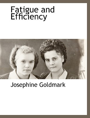 Fatigue and Efficiency - Goldmark, Josephine