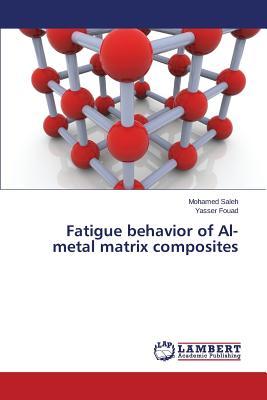 Fatigue Behavior of Al- Metal Matrix Composites - Saleh Mohamed, and Fouad Yasser