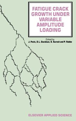 Fatigue Crack Growth Under Variable Amplitude Loading - Petit, J (Editor)