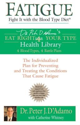 Fatigue: Fight It with the Blood Type Diet - D'Adamo, Peter J, Dr.