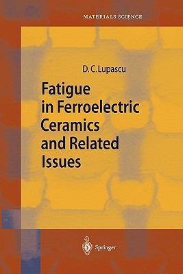 Fatigue in Ferroelectric Ceramics and Related Issues - Lupascu, Doru Constantin