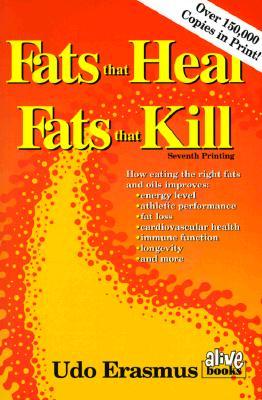 Fats That Heal, Fats That Kill - Erasmus, Udo