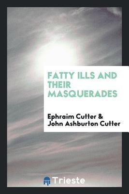 Fatty Ills and Their Masquerades - Cutter, Ephraim