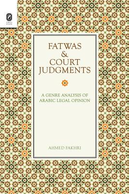 Fatwas and Court Judgments: A Genre Analysis of Arabic Legal Opinion - Fakhri, Ahmed