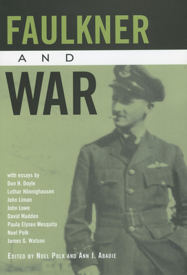 Faulkner and War - Polk, Noel, Ph.D. (Editor), and Abadie, Ann J (Editor)