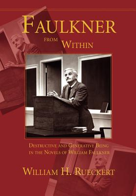 Faulkner from Within: Destructive and Generative Being in the Novels of William Faulkner - Rueckert, William H