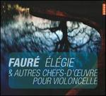 Fauré: Élégie & autres ches-d'oeuvres pour violoncelle