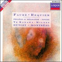 Fauré: Requiem, Op. 48; Pelléas et Mélisande, Suite, Op. 80; Pavane, Op. 50 - Kiri Te Kanawa (soprano); Sherrill Milnes (baritone); Orchestre Symphonique de Montréal (choir, chorus); Orchestre Symphonique de Montréal; Charles Dutoit (conductor)