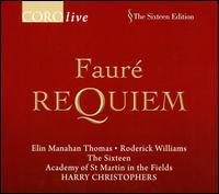 Faur�: Requiem - Academy of St. Martin-in-the-Fields (chamber ensemble); Elin Manahan Thomas (soprano); Mark Dobell (tenor);...