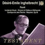 Fauré: Shylock; Pelléas et Mélisande; Cantique de Jean Racine; Requiem