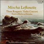 Fauré, Sibelius, Diciedue: Three Romantic Violin Concerti