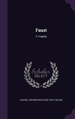 Faust: A Tragedy - Goethe, Johann Wolfgang Von