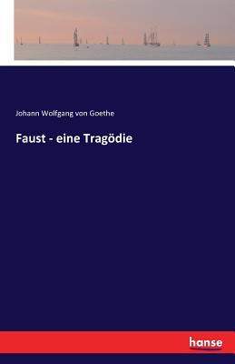 Faust - Eine Tragodie - Goethe, J W von