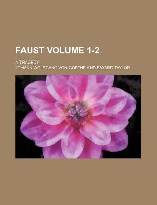 Faust Volume 1-2; A Tragedy - von Goethe, Johann Wolfgang, and Goethe, Johann Wolfgang Von