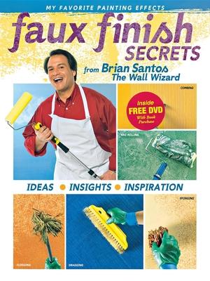 Faux Finish Secrets: From Brian Santos the Wall Wizard - Santos, Brian