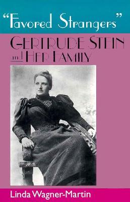 Favored Strangers: Gertrude Stein and Her Family - Wagner-Martin, Linda
