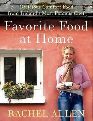 Favorite Food at Home: Delicious Comfort Food from Ireland's Most Famous Chef - Allen, Rachel