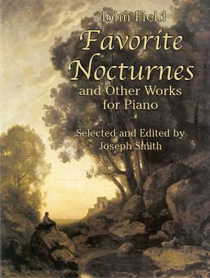 Favorite Nocturnes and Other Works for Piano - Field, John, MD, and Smith, Joseph, Dr. (Editor)