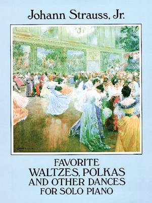 Favorite Waltzes, Polkas and Other Dances for Solo Piano - Strauss, Johann, and Classical Piano Sheet Music, and Strauss, Johann (Composer)