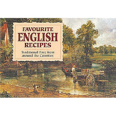 Favourite English Recipes: Traditional Fare from Around the Counties -