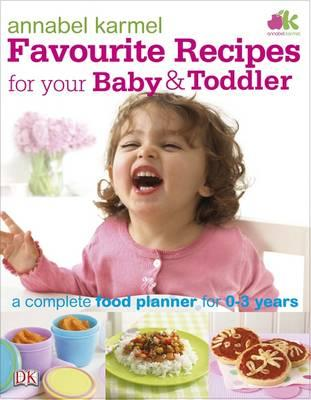 Favourite Recipes for Your Baby and Toddler - Karmel, Annabel, and MacMillan, Norma (Editor)