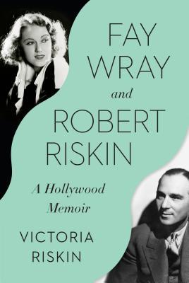 Fay Wray and Robert Riskin: A Hollywood Memoir - Riskin, Victoria