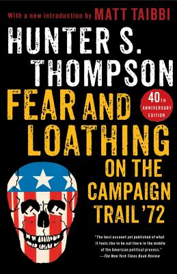Fear and Loathing on the Campaign Trail '72 - Thompson, Hunter S, and Taibbi, Matt (Introduction by)