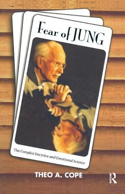 Fear of Jung: Complex Doctrine and the Science of Emotions - Cope, Theo A