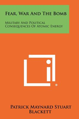 Fear, War and the Bomb: Military and Political Consequences of Atomic Energy - Blackett, Patrick Maynard Stuart