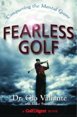 Fearless Golf: Conquering the Mental Game - Valiante, Gio, Dr.