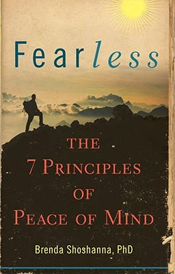 Fearless: The 7 Principles of Peace of Mind - Shoshanna, Brenda, Dr.
