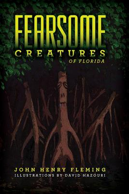 Fearsome Creatures of Florida - Fleming, John Henry