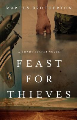 Feast for Thieves: A Rowdy Slater Novel - Brotherton, Marcus