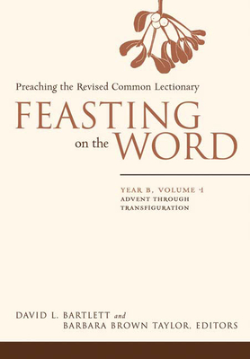 Feasting on the Word: Preaching the Revised Common Lectionary - Bartlett, David L (Editor), and Taylor, Barbara Brown (Editor)