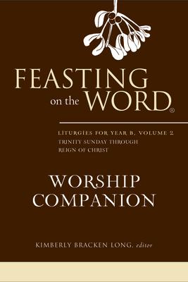 Feasting on the Word Worship Companion: Liturgies for Year B, Volume 2 - Long, Kim