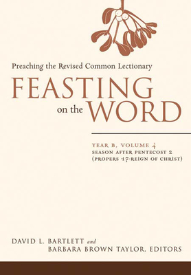 Feasting on the Word, Year B: Preaching the Revised Common Lectionary - Bartlett, David L (Editor), and Taylor, Barbara Brown (Editor)