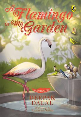 Feather Tales: A Flamingo in My Garden - Dalal, Deepak