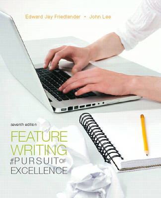 Feature Writing: The Pursuit of Excellence - Friedlander, Edward Jay