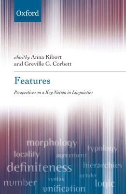 Features: Perspectives on a Key Notion in Linguistics - Kibort, Anna, and Corbett, Greville G