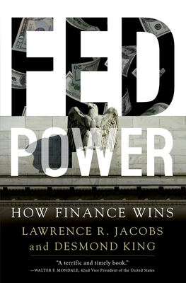 Fed Power: How Finance Wins - Jacobs, Lawrence, and King, Desmond