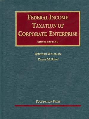 Federal Income Taxation of Corporate Enterprise - Wolfman, Bernard, and Ring, Diane R.