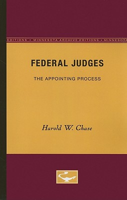 Federal Judges: The Appointing Process - Chase, Harold W