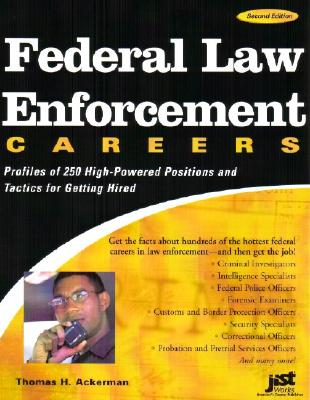 Federal Law Enforcement Careers: Profiles of 250 High-Powered Positions and Tactics for Getting Hired - Ackerman, Thomas H