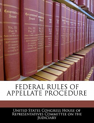 Federal Rules of Appellate Procedure - United States Congress House of Represen (Creator)