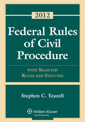 Federal Rules of Civil Procedure: With Selected Rules and Statutes 2012 - Yeazell, Stephen C