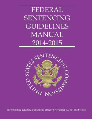 Federal Sentencing Guidelines Manual 2014-2015 - United States Sentencing Commission